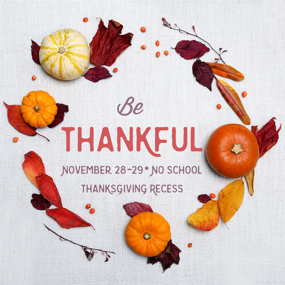 Thanksgiving Recess November 28th & 29th